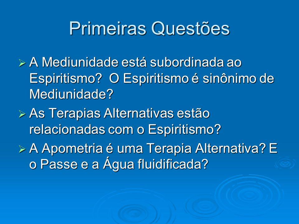 Primeiras Questões A Mediunidade está subordinada ao Espiritismo O Espiritismo é sinônimo de Mediunidade