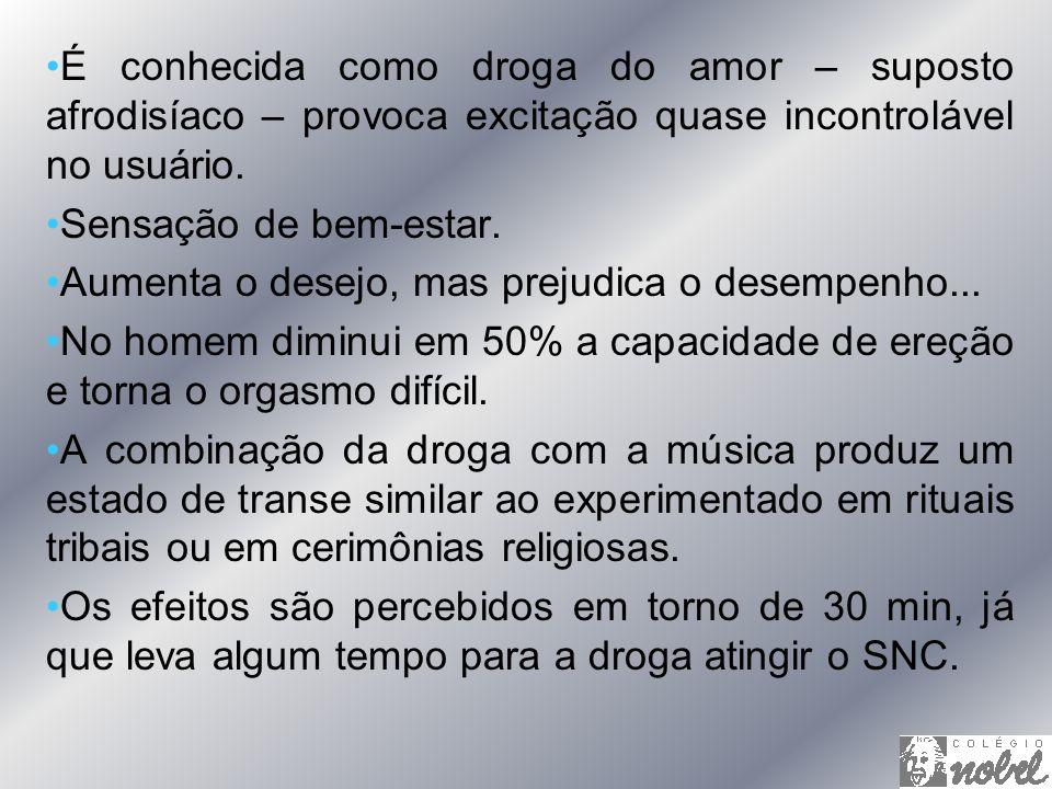 É conhecida como droga do amor – suposto afrodisíaco – provoca excitação quase incontrolável no usuário.