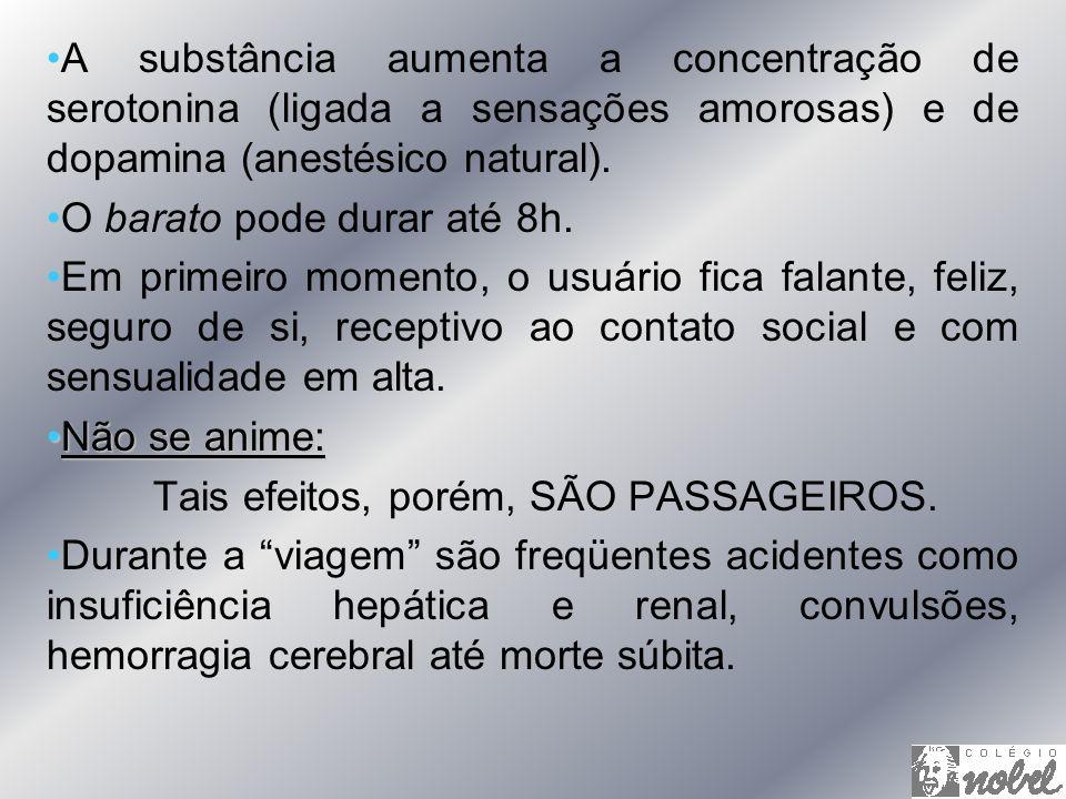 A substância aumenta a concentração de serotonina (ligada a sensações amorosas) e de dopamina (anestésico natural).