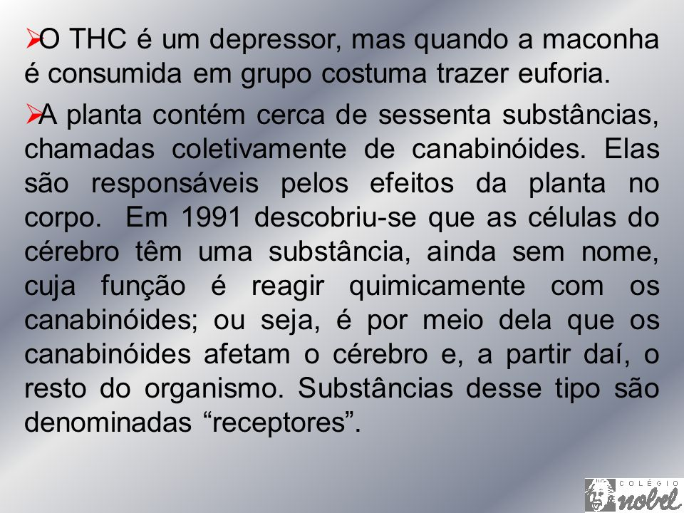 O THC é um depressor, mas quando a maconha é consumida em grupo costuma trazer euforia.