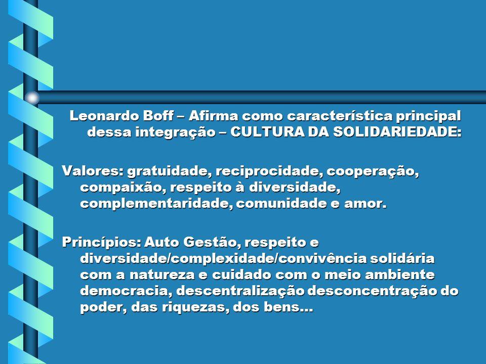 Leonardo Boff – Afirma como característica principal dessa integração – CULTURA DA SOLIDARIEDADE:
