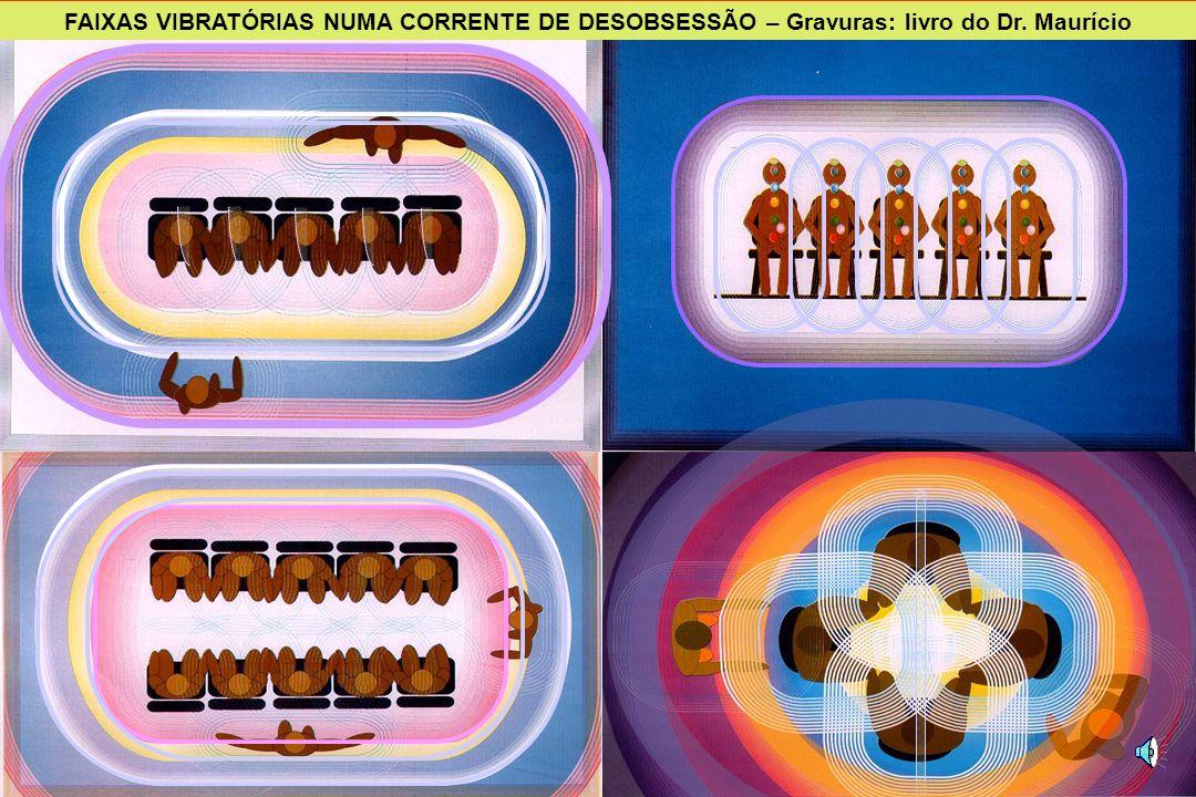 FAIXAS VIBRATÓRIAS NUMA CORRENTE DE DESOBSESSÃO – Gravuras: livro do Dr. Maurício