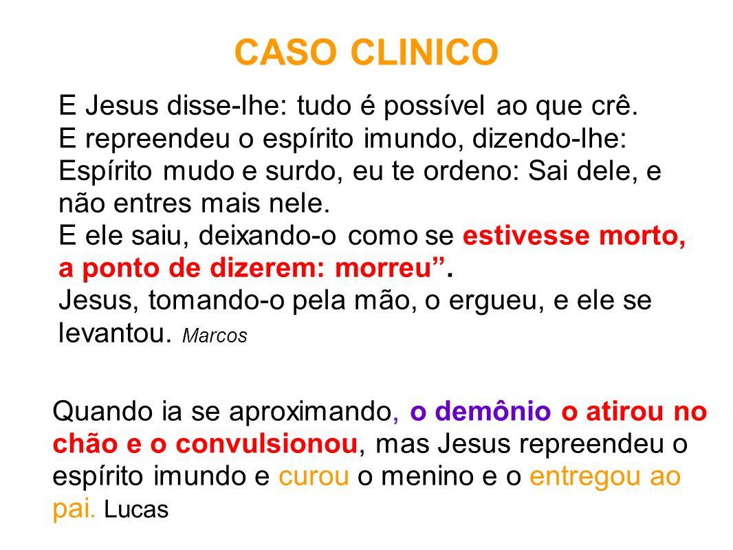 CASO CLINICO E Jesus disse-lhe: tudo é possível ao que crê.