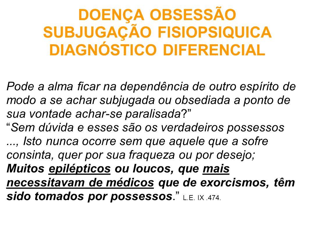 DOENÇA OBSESSÃO SUBJUGAÇÃO FISIOPSIQUICA DIAGNÓSTICO DIFERENCIAL