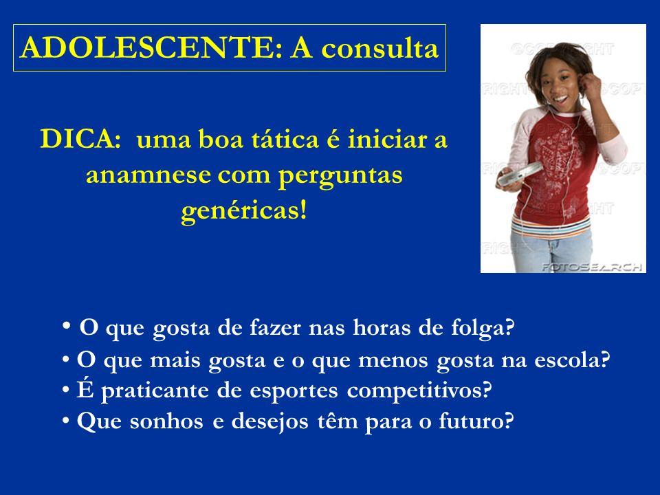 DICA: uma boa tática é iniciar a anamnese com perguntas genéricas!