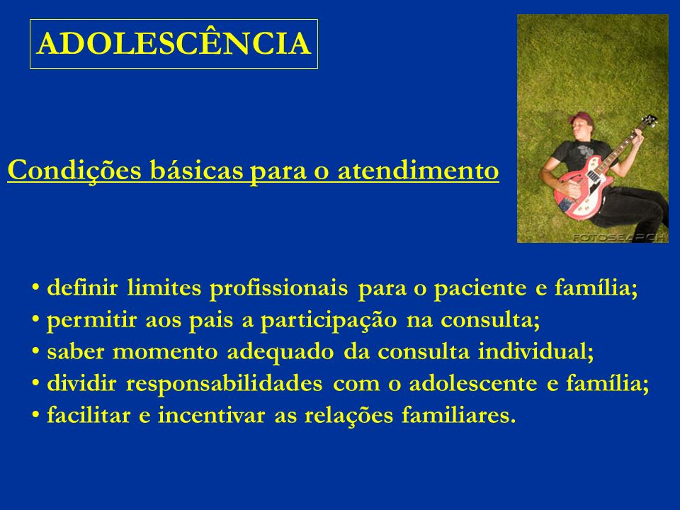 ADOLESCÊNCIA Condições básicas para o atendimento