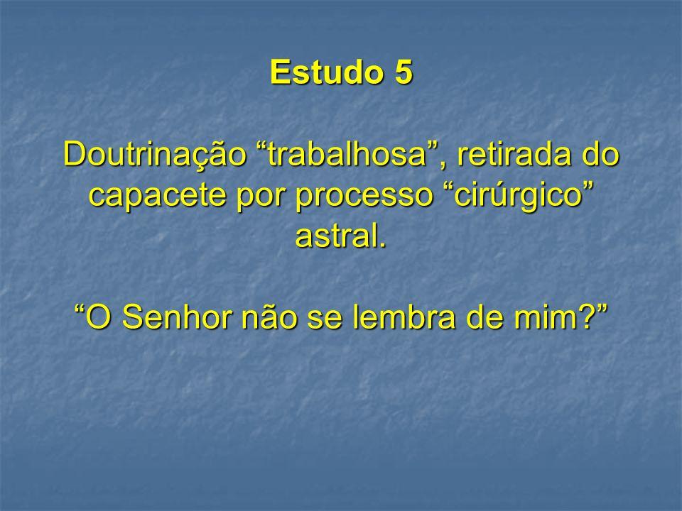 Estudo 5 Doutrinação trabalhosa , retirada do capacete por processo cirúrgico astral.