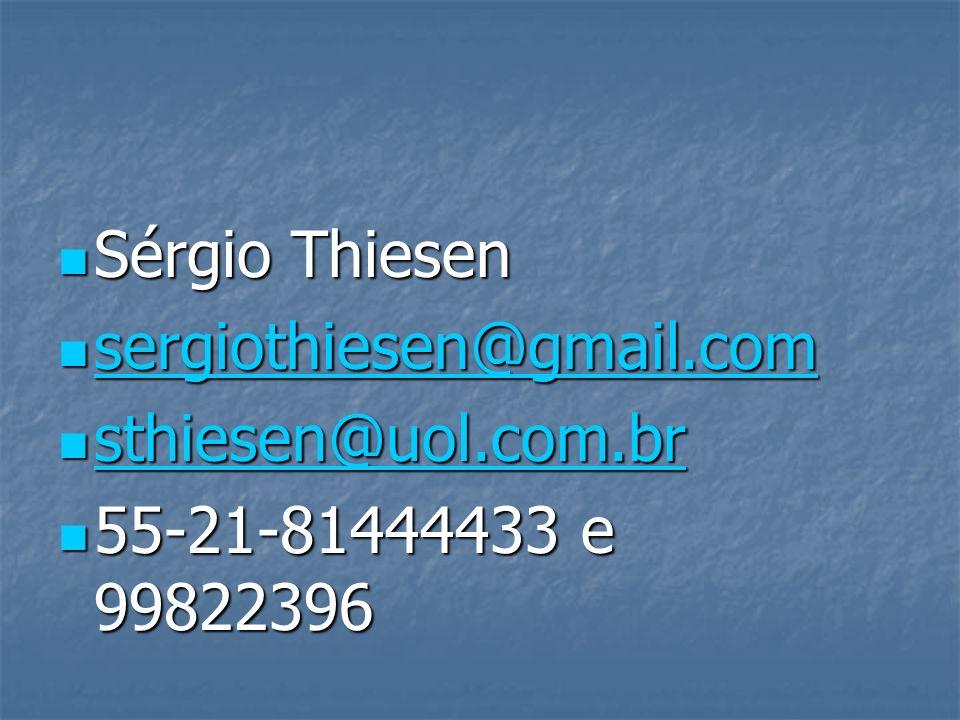 Sérgio Thiesen sergiothiesen@gmail.com sthiesen@uol.com.br 55-21-81444433 e 99822396