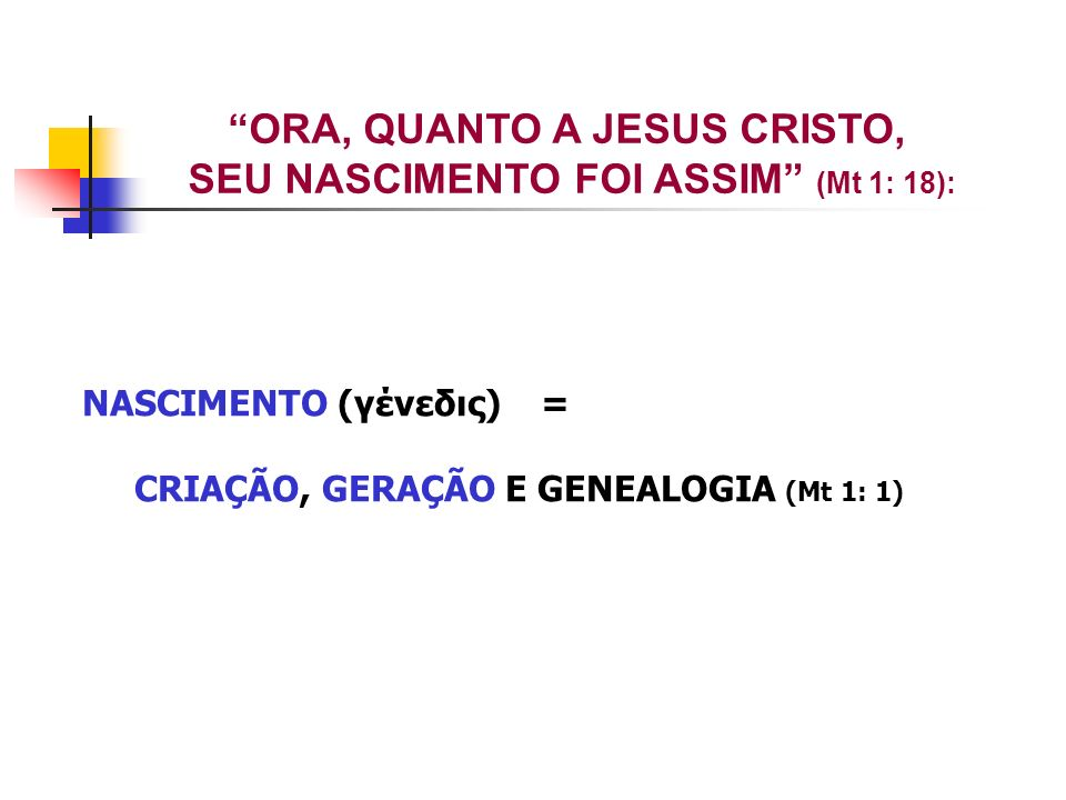 ORA, QUANTO A JESUS CRISTO, SEU NASCIMENTO FOI ASSIM (Mt 1: 18):