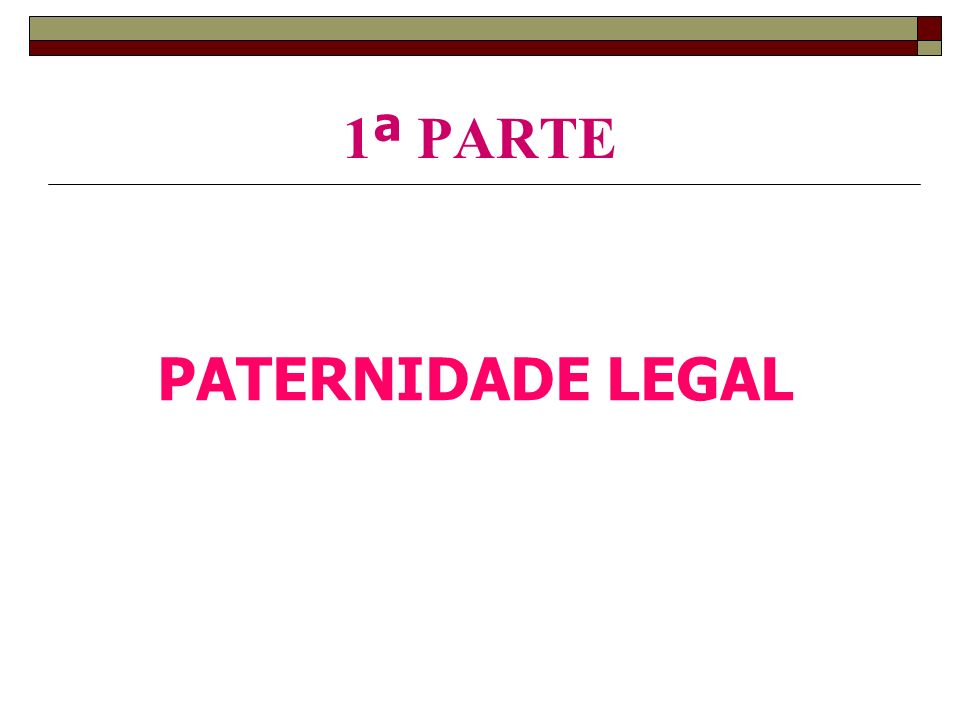 1ª PARTE PATERNIDADE LEGAL