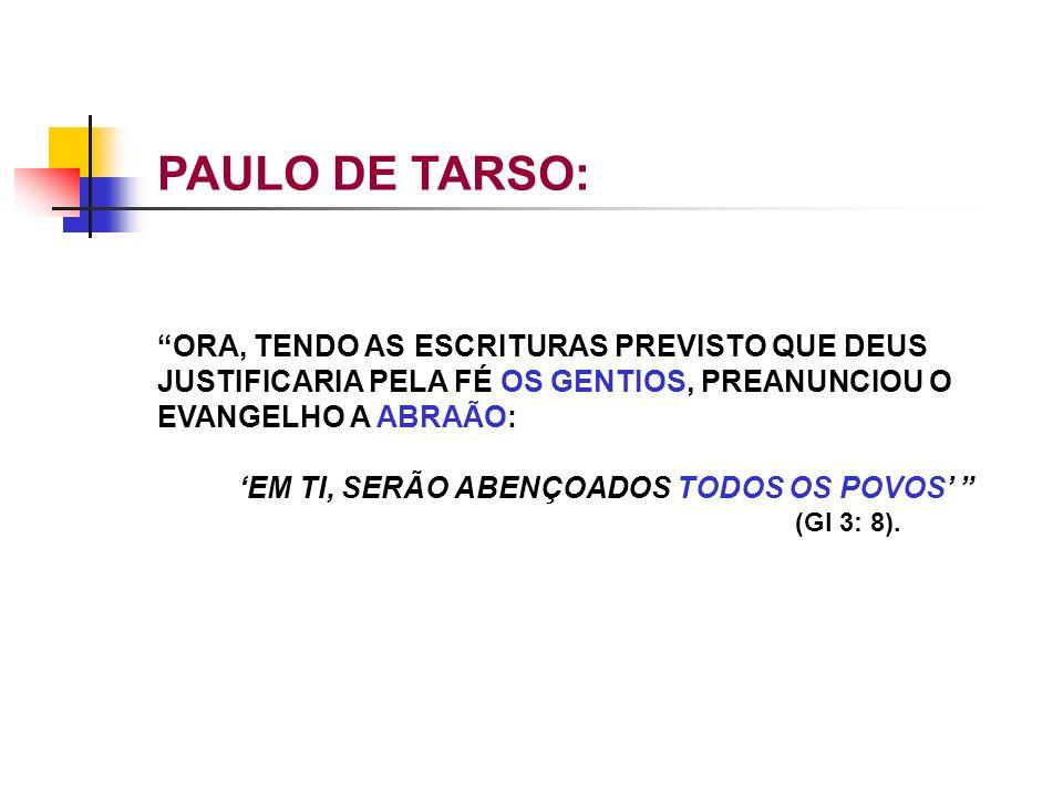 PAULO DE TARSO: ORA, TENDO AS ESCRITURAS PREVISTO QUE DEUS