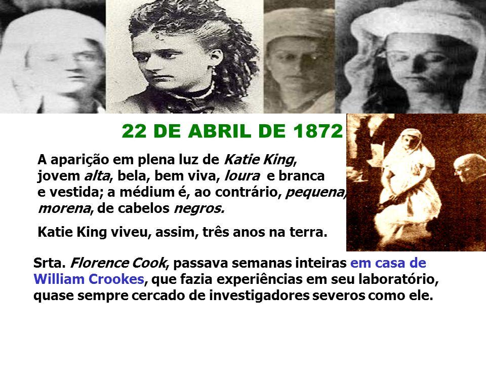22 DE ABRIL DE 1872 A aparição em plena luz de Katie King,