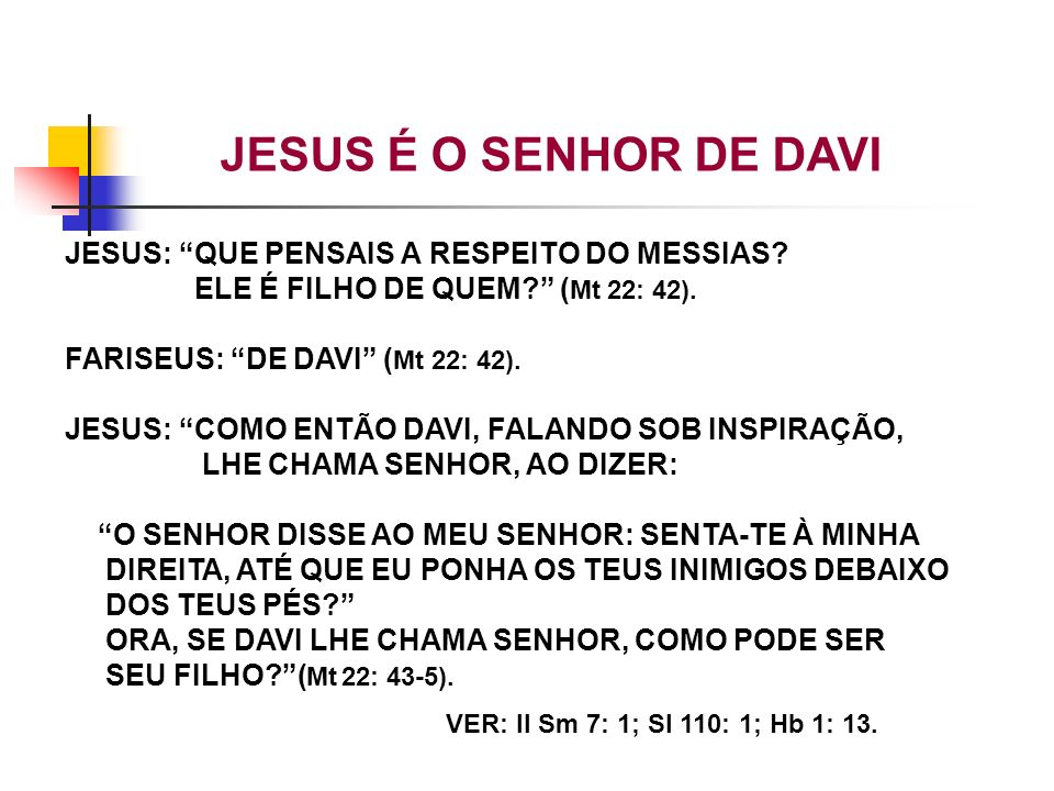 JESUS É O SENHOR DE DAVI JESUS: QUE PENSAIS A RESPEITO DO MESSIAS
