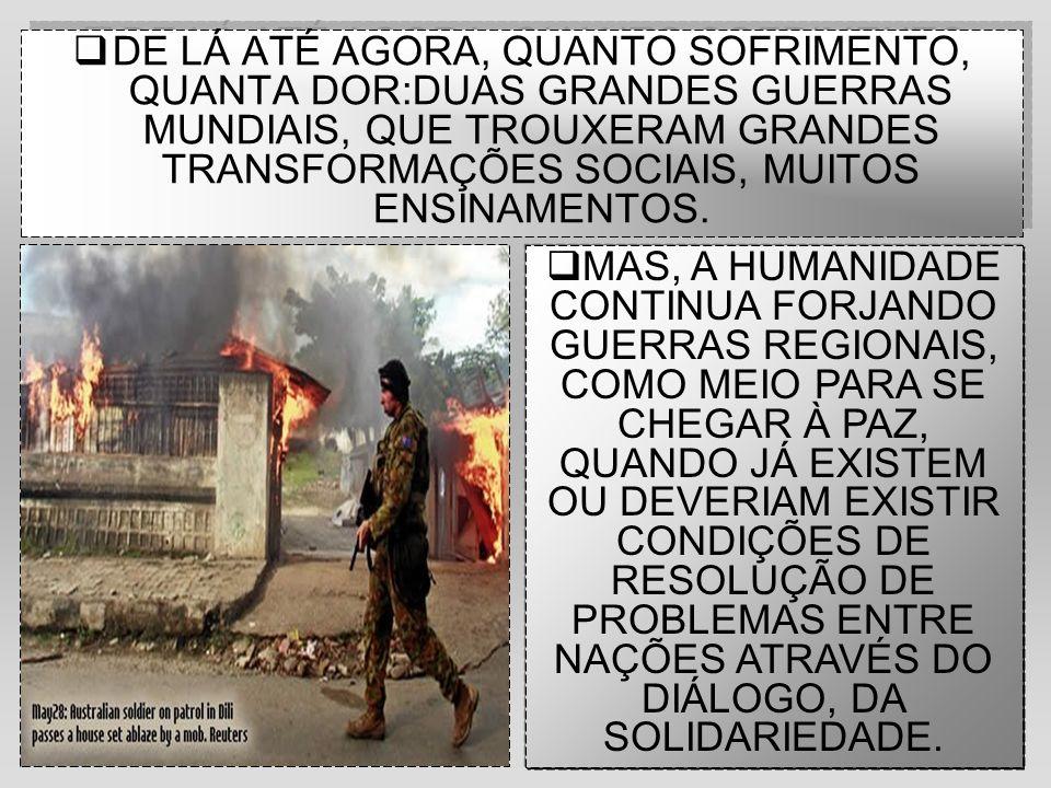 DE LÁ ATÉ AGORA, QUANTO SOFRIMENTO, QUANTA DOR:DUAS GRANDES GUERRAS MUNDIAIS, QUE TROUXERAM GRANDES TRANSFORMAÇÕES SOCIAIS, MUITOS ENSINAMENTOS.