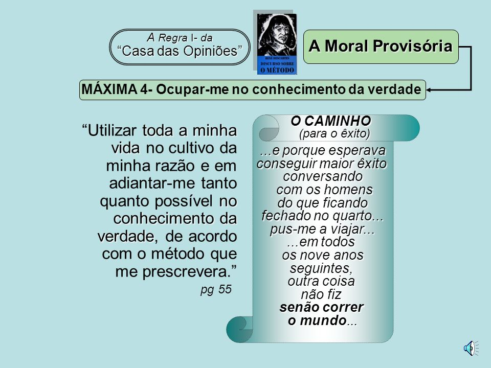 A Regra I- da Casa das Opiniões A Moral Provisória. MÁXIMA 4- Ocupar-me no conhecimento da verdade.