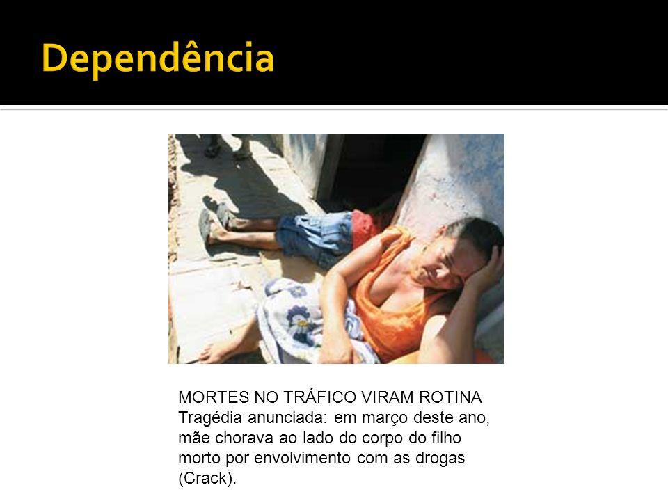 Dependência MORTES NO TRÁFICO VIRAM ROTINA