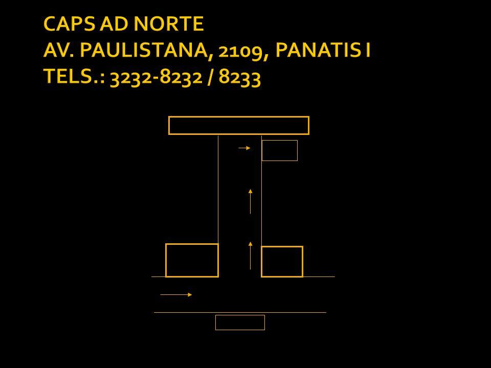 CAPS AD NORTE AV. PAULISTANA, 2109, PANATIS I TELS.: 3232-8232 / 8233
