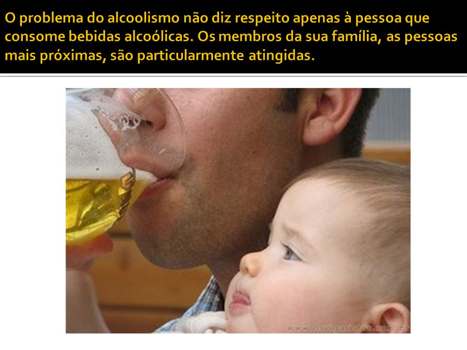 O problema do alcoolismo não diz respeito apenas à pessoa que consome bebidas alcoólicas.