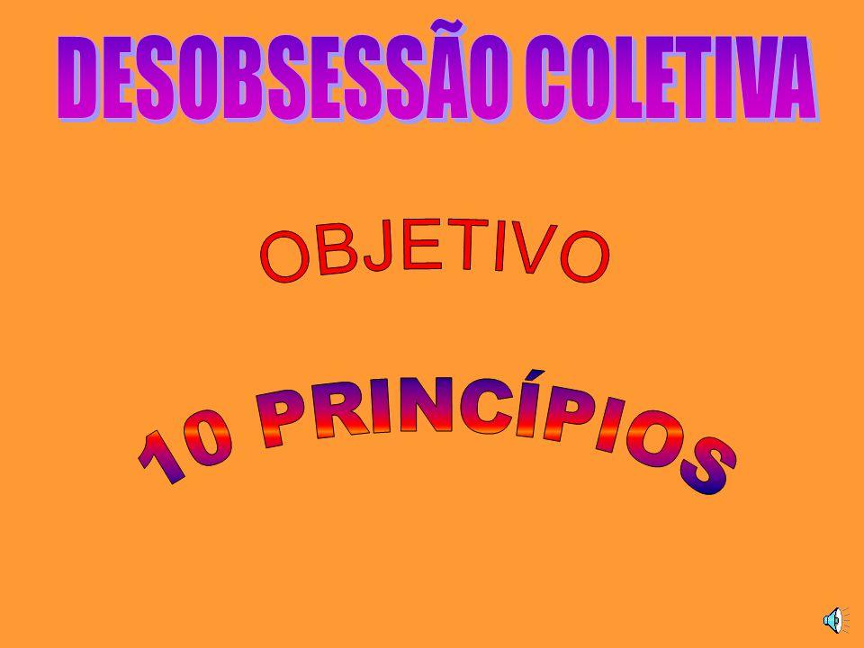 DESOBSESSÃO COLETIVA OBJETIVO 10 PRINCÍPIOS