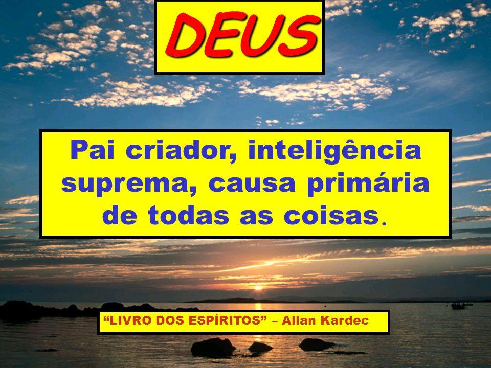 Pai criador, inteligência suprema, causa primária de todas as coisas.