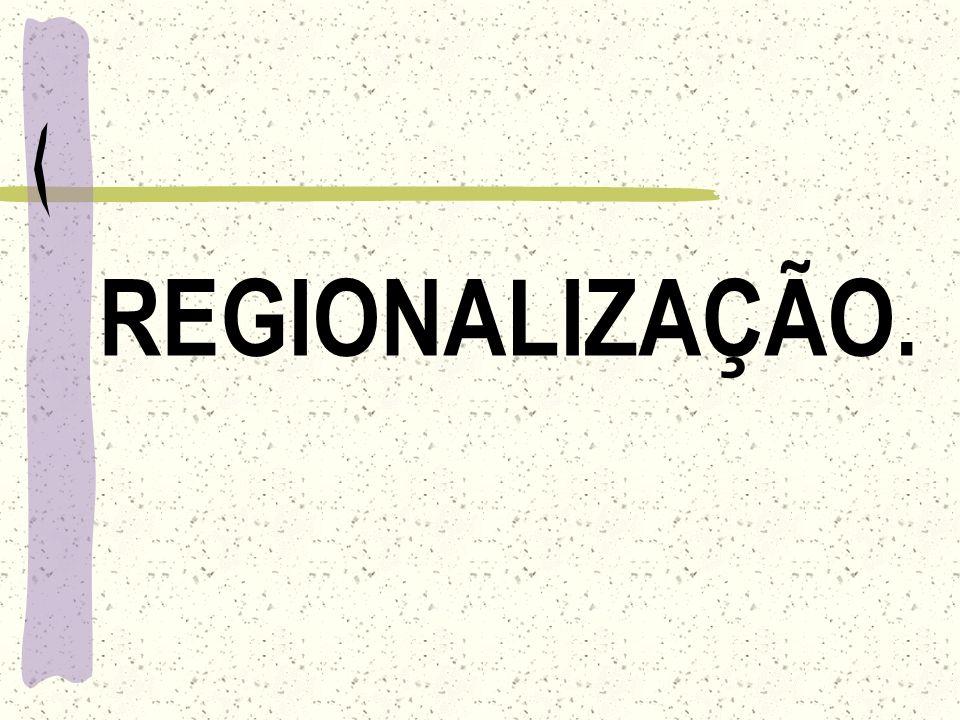 REGIONALIZAÇÃO.