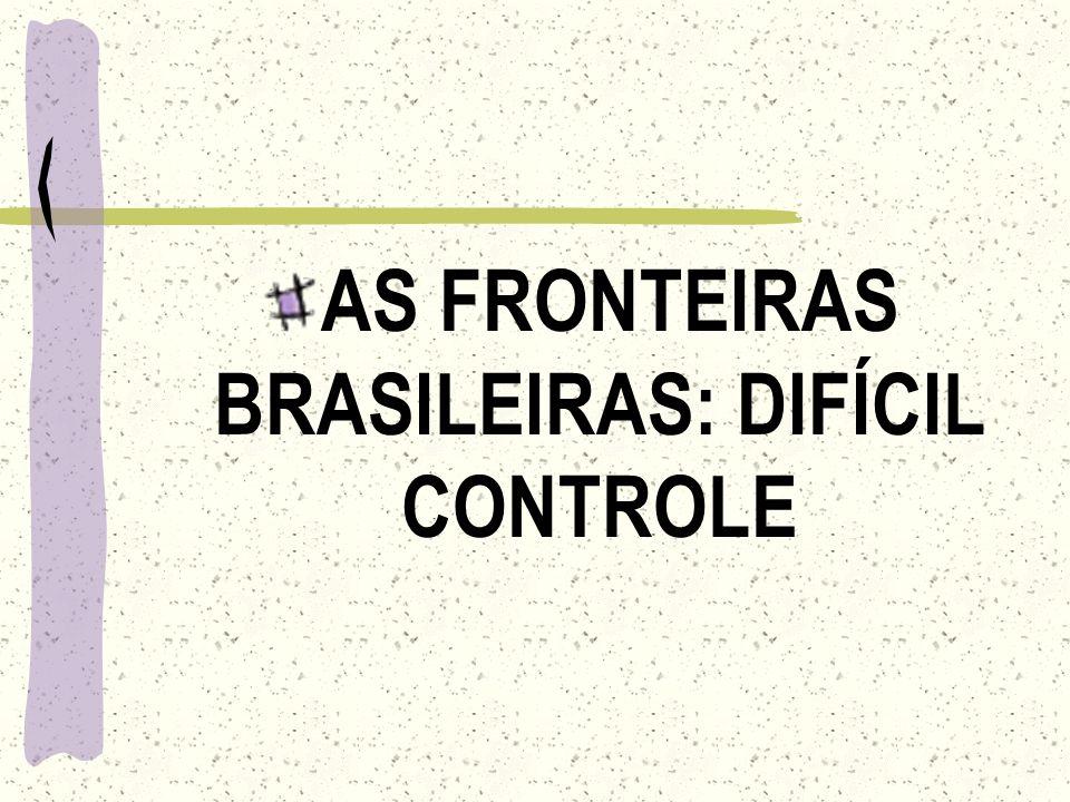 AS FRONTEIRAS BRASILEIRAS: DIFÍCIL CONTROLE