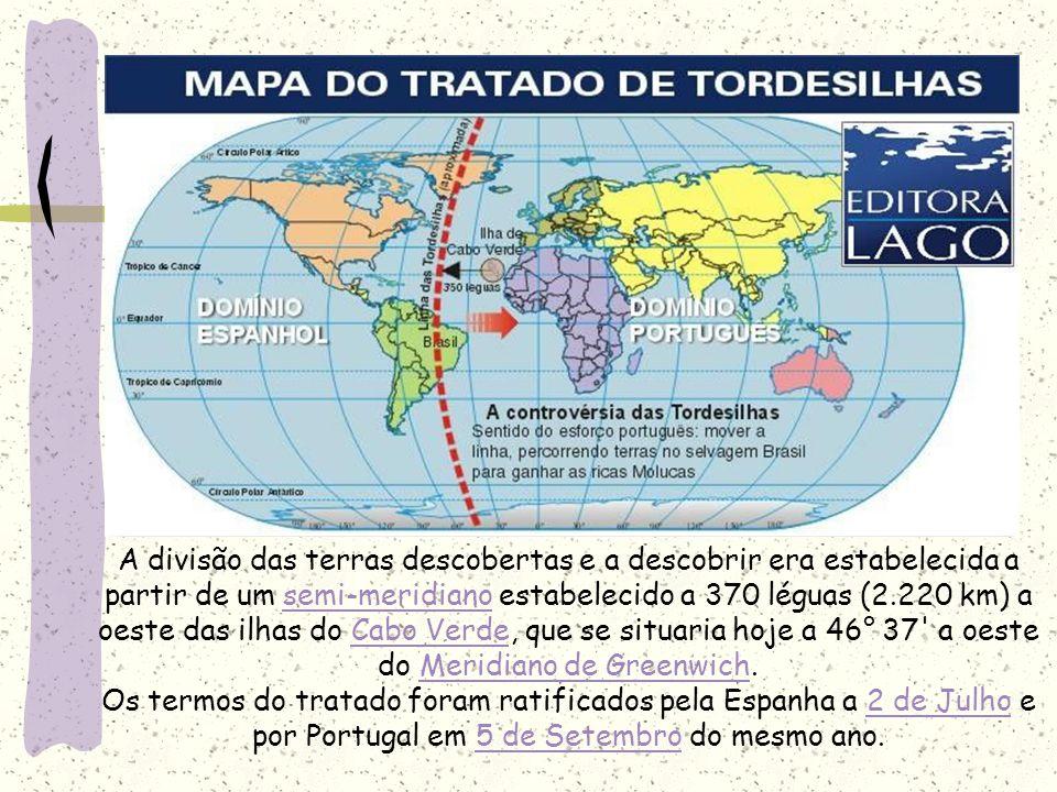 A divisão das terras descobertas e a descobrir era estabelecida a partir de um semi-meridiano estabelecido a 370 léguas (2.220 km) a oeste das ilhas do Cabo Verde, que se situaria hoje a 46° 37 a oeste do Meridiano de Greenwich.