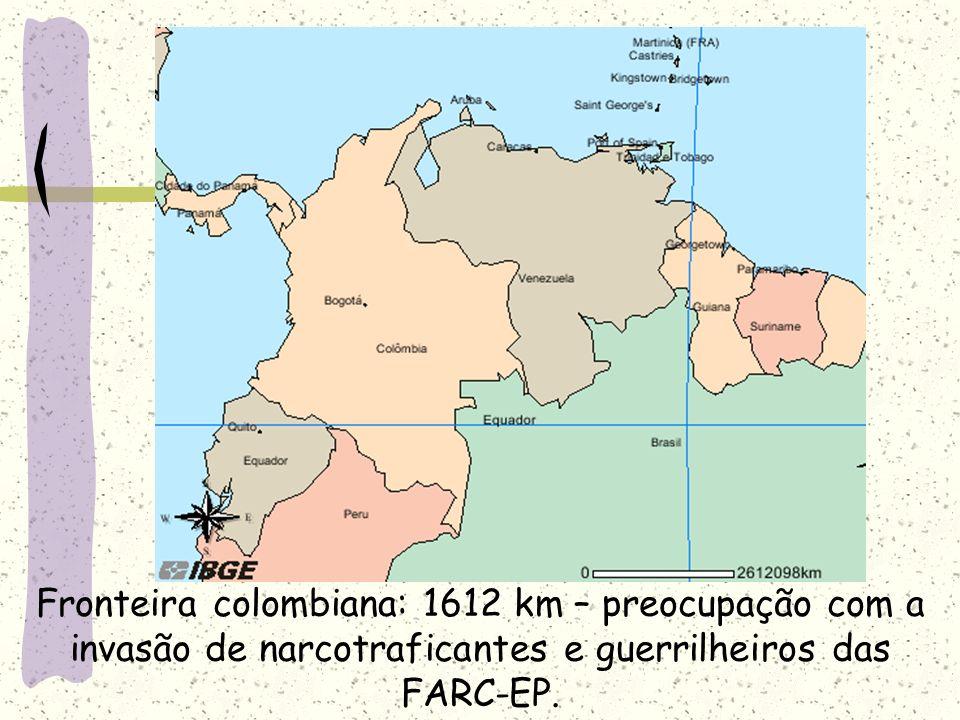 Fronteira colombiana: 1612 km – preocupação com a invasão de narcotraficantes e guerrilheiros das FARC-EP.