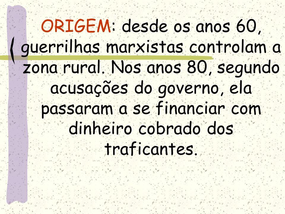 ORIGEM: desde os anos 60, guerrilhas marxistas controlam a zona rural