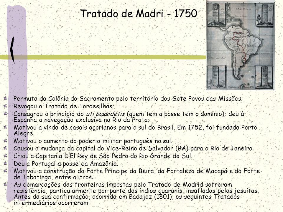 Tratado de Madri - 1750Permuta da Colônia do Sacramento pelo território dos Sete Povos das Missões;
