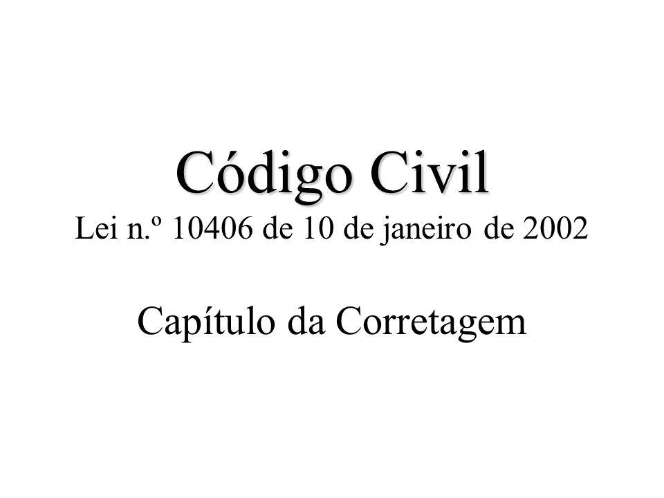 Código Civil Lei n.º 10406 de 10 de janeiro de 2002 Capítulo da Corretagem