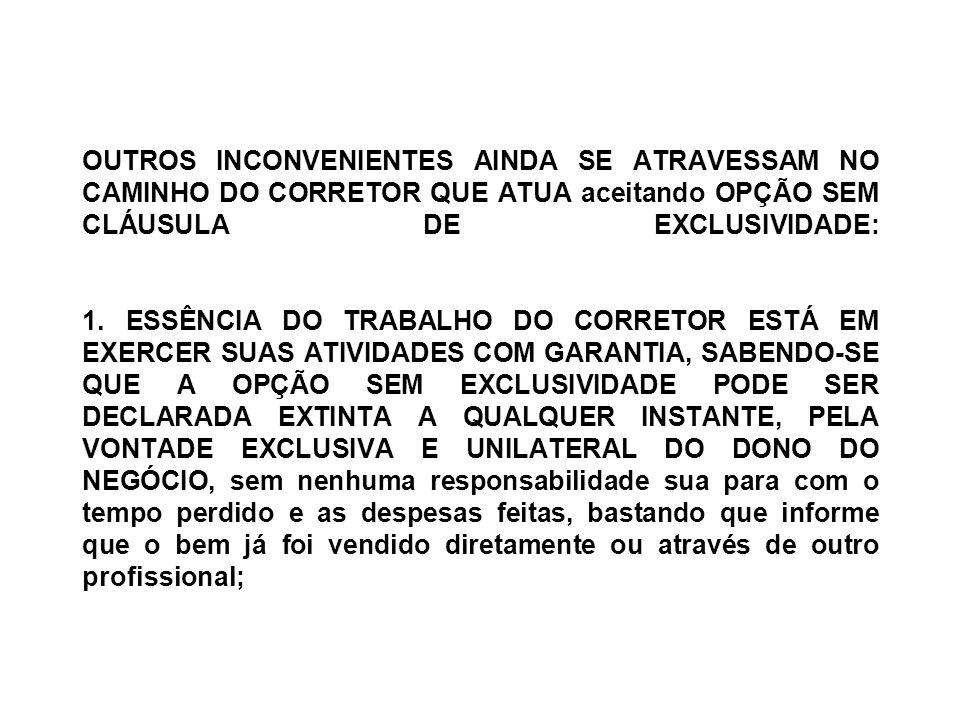 OUTROS INCONVENIENTES AINDA SE ATRAVESSAM NO CAMINHO DO CORRETOR QUE ATUA aceitando OPÇÃO SEM CLÁUSULA DE EXCLUSIVIDADE: 1.