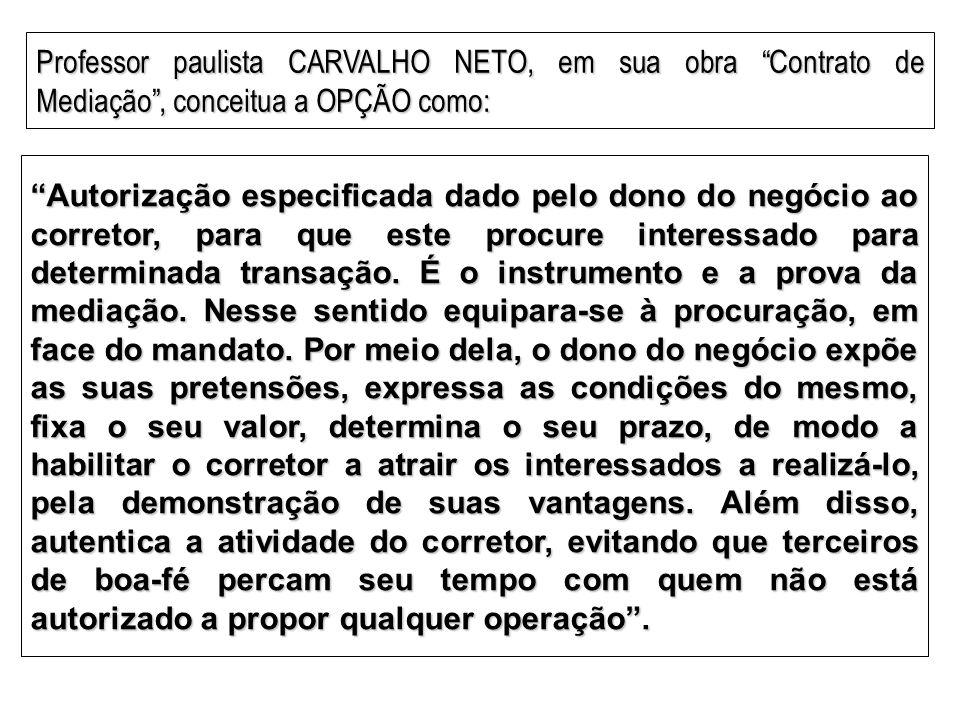 Professor paulista CARVALHO NETO, em sua obra Contrato de Mediação , conceitua a OPÇÃO como: