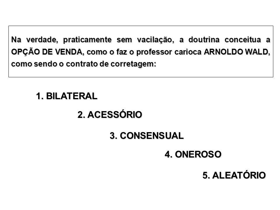 1. BILATERAL 2. ACESSÓRIO 3. CONSENSUAL 4. ONEROSO 5. ALEATÓRIO