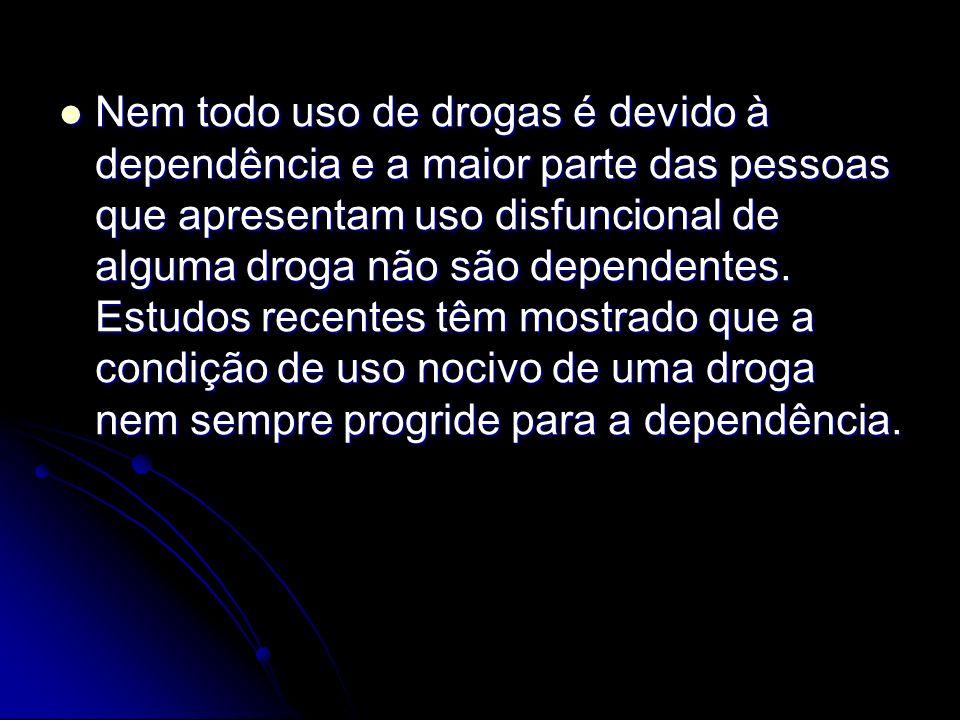 Nem todo uso de drogas é devido à dependência e a maior parte das pessoas que apresentam uso disfuncional de alguma droga não são dependentes.