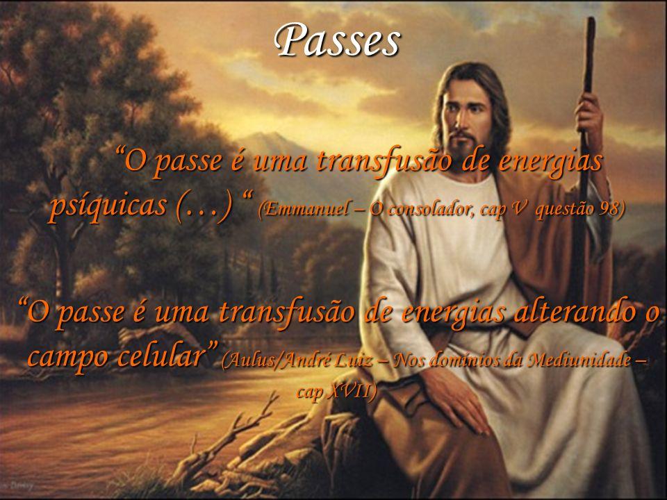 Passes ni. O passe é uma transfusão de energias psíquicas (…) (Emmanuel – O consolador, cap V questão 98)