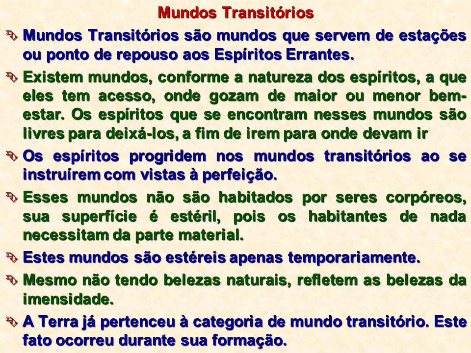 Mundos Transitórios Mundos Transitórios são mundos que servem de estações ou ponto de repouso aos Espíritos Errantes.