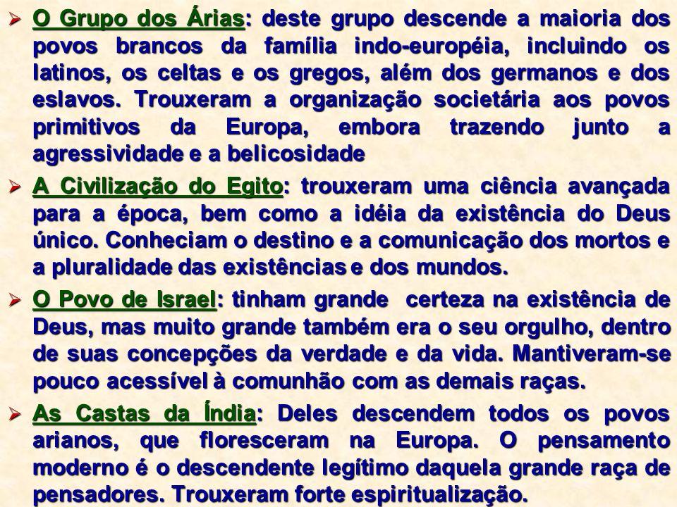 O Grupo dos Árias: deste grupo descende a maioria dos povos brancos da família indo-européia, incluindo os latinos, os celtas e os gregos, além dos germanos e dos eslavos. Trouxeram a organização societária aos povos primitivos da Europa, embora trazendo junto a agressividade e a belicosidade