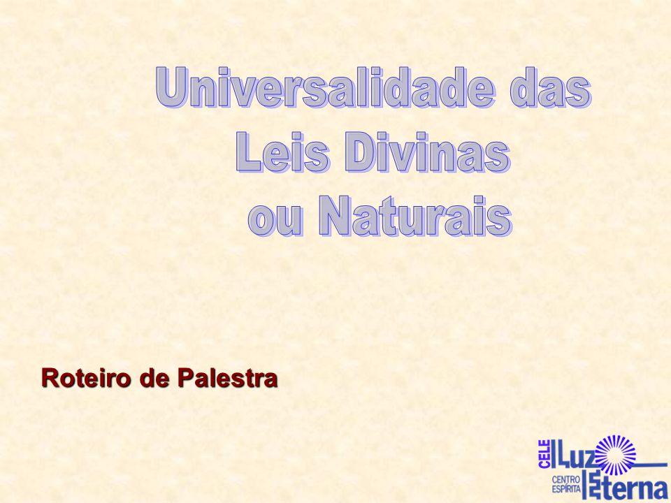 Universalidade das Leis Divinas ou Naturais Roteiro de Palestra