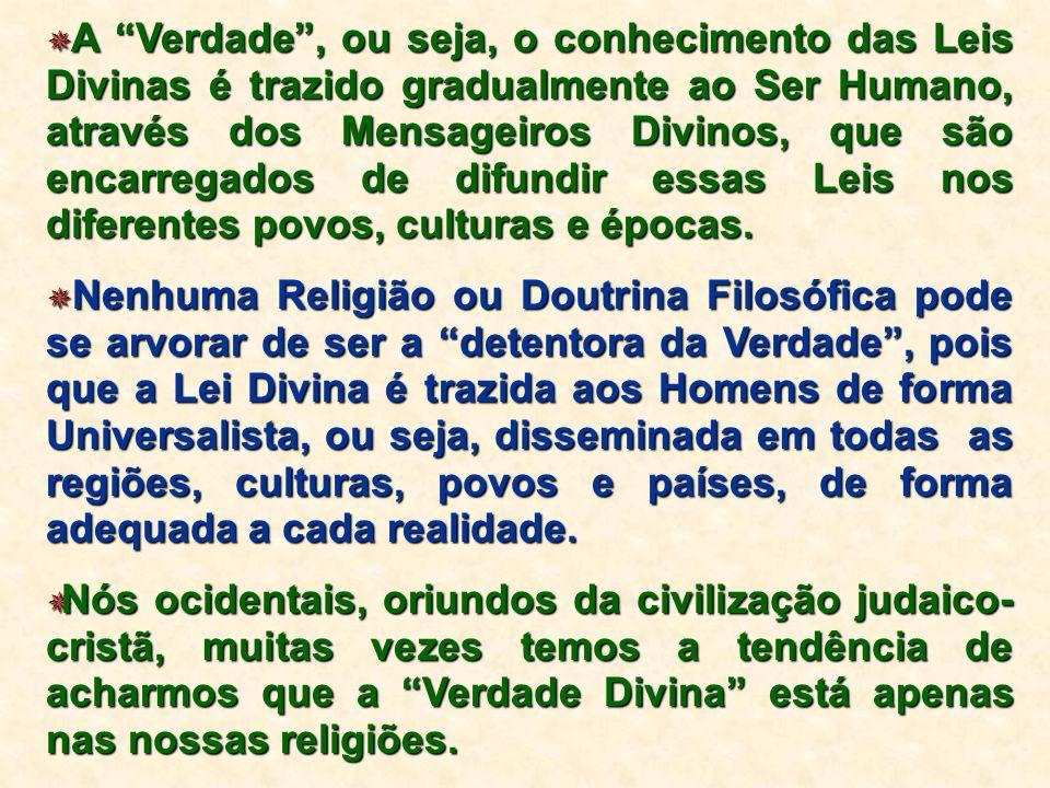 A Verdade , ou seja, o conhecimento das Leis Divinas é trazido gradualmente ao Ser Humano, através dos Mensageiros Divinos, que são encarregados de difundir essas Leis nos diferentes povos, culturas e épocas.