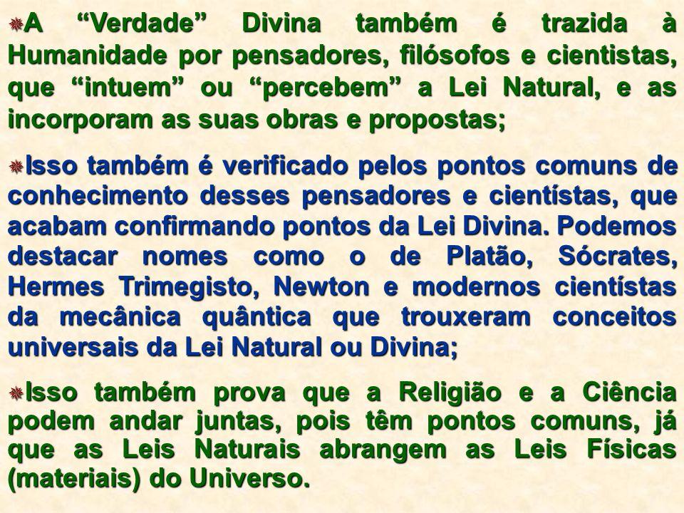 A Verdade Divina também é trazida à Humanidade por pensadores, filósofos e cientistas, que intuem ou percebem a Lei Natural, e as incorporam as suas obras e propostas;
