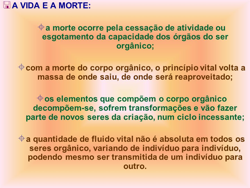 A VIDA E A MORTE: a morte ocorre pela cessação de atividade ou esgotamento da capacidade dos órgãos do ser orgânico;