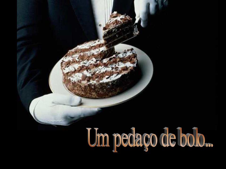 Um pedaço de bolo...