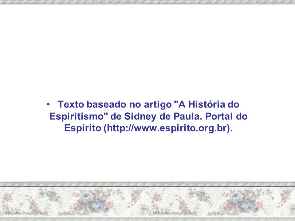 Texto baseado no artigo A História do Espiritismo de Sidney de Paula