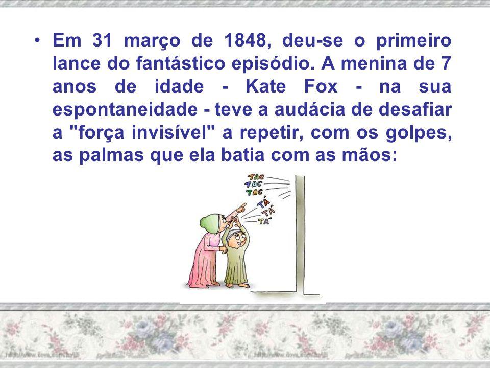 Em 31 março de 1848, deu-se o primeiro lance do fantástico episódio