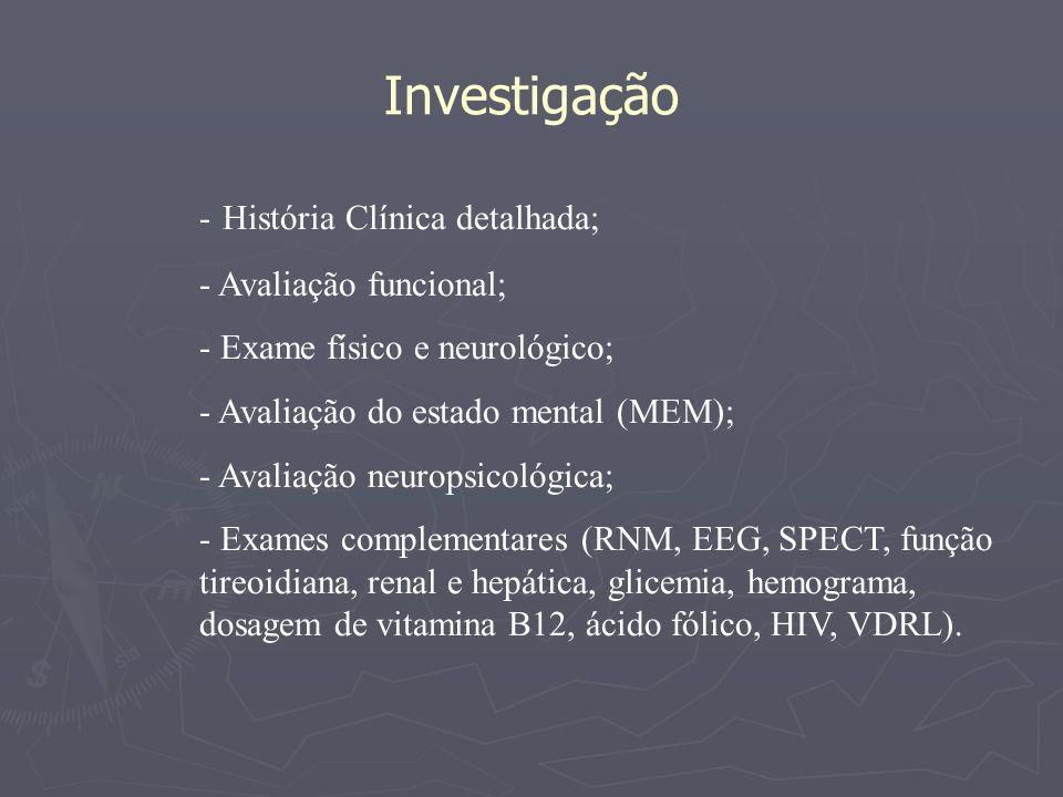 Investigação - História Clínica detalhada; - Avaliação funcional;