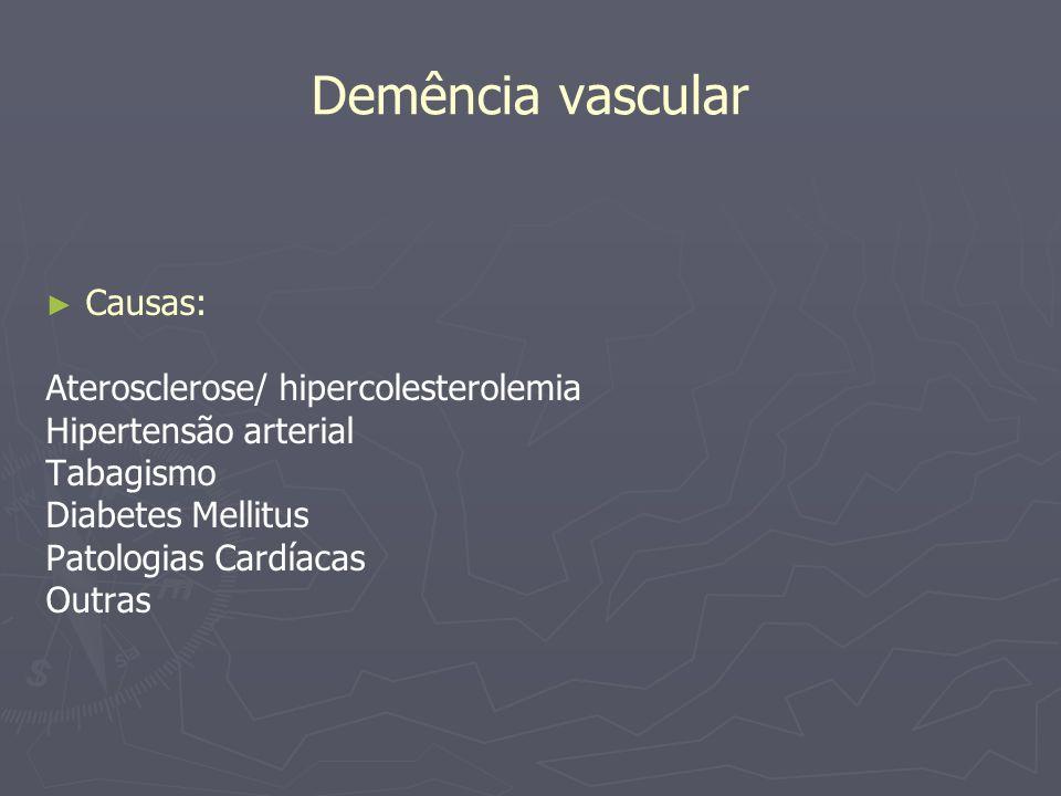 Demência vascular Causas: Aterosclerose/ hipercolesterolemia