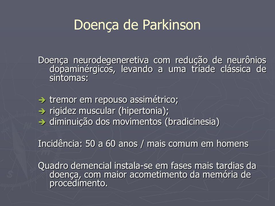 Doença de Parkinson Doença neurodegeneretiva com redução de neurônios dopaminérgicos, levando a uma tríade clássica de sintomas: