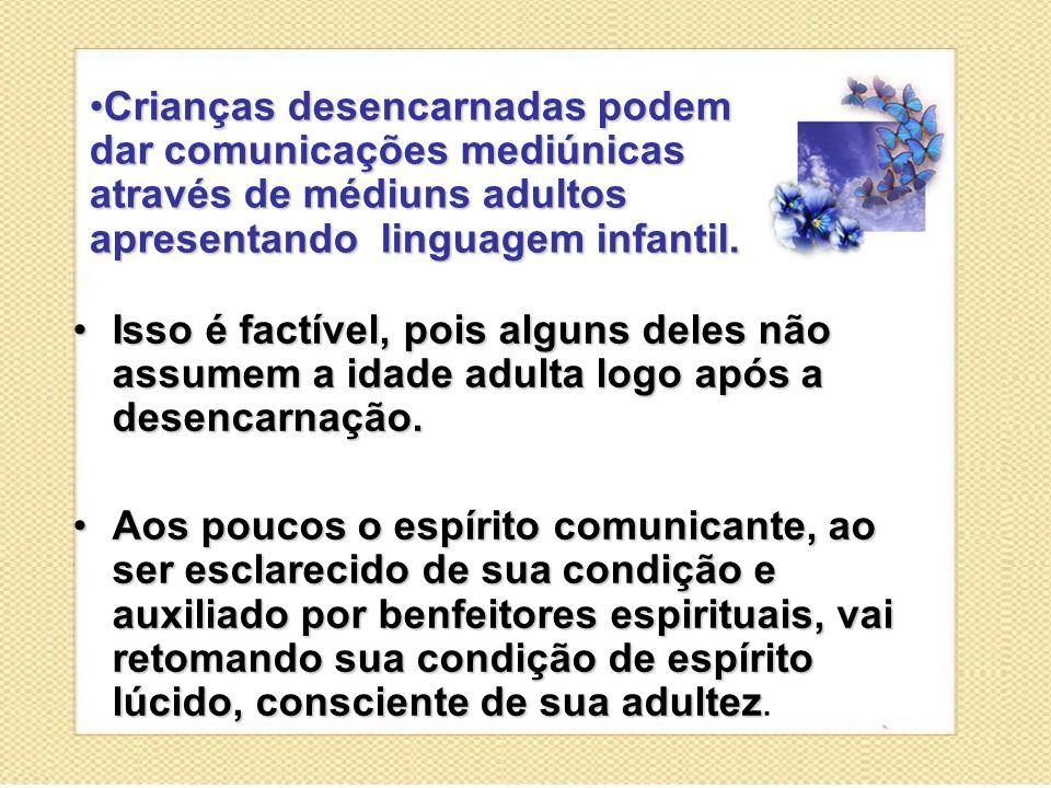 Crianças desencarnadas podem dar comunicações mediúnicas através de médiuns adultos apresentando linguagem infantil.
