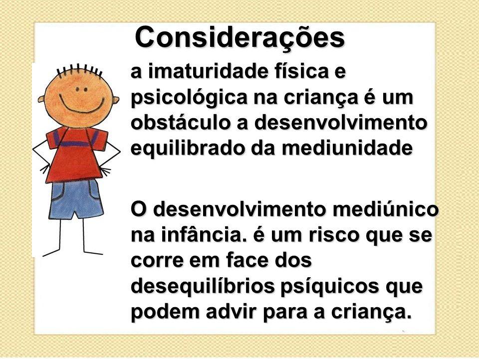 Considerações a imaturidade física e psicológica na criança é um obstáculo a desenvolvimento equilibrado da mediunidade.